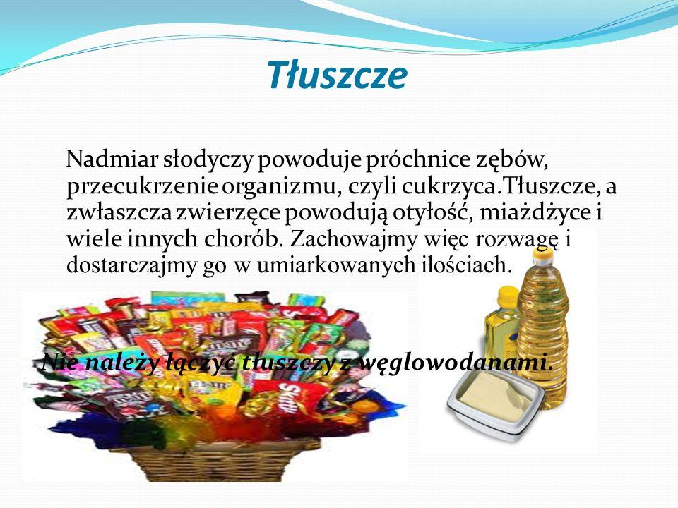 Tłuszcze Nadmiar słodyczy powoduje próchnice zębów, przecukrzenie organizmu, czyli cukrzyca.Tłuszcze, a zwłaszcza zwierzęce powodują otyłość, miażdżyc