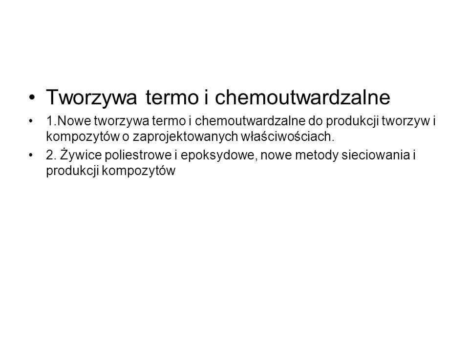 Tworzywa termo i chemoutwardzalne 1.Nowe tworzywa termo i chemoutwardzalne do produkcji tworzyw i kompozytów o zaprojektowanych właściwościach. 2. Żyw