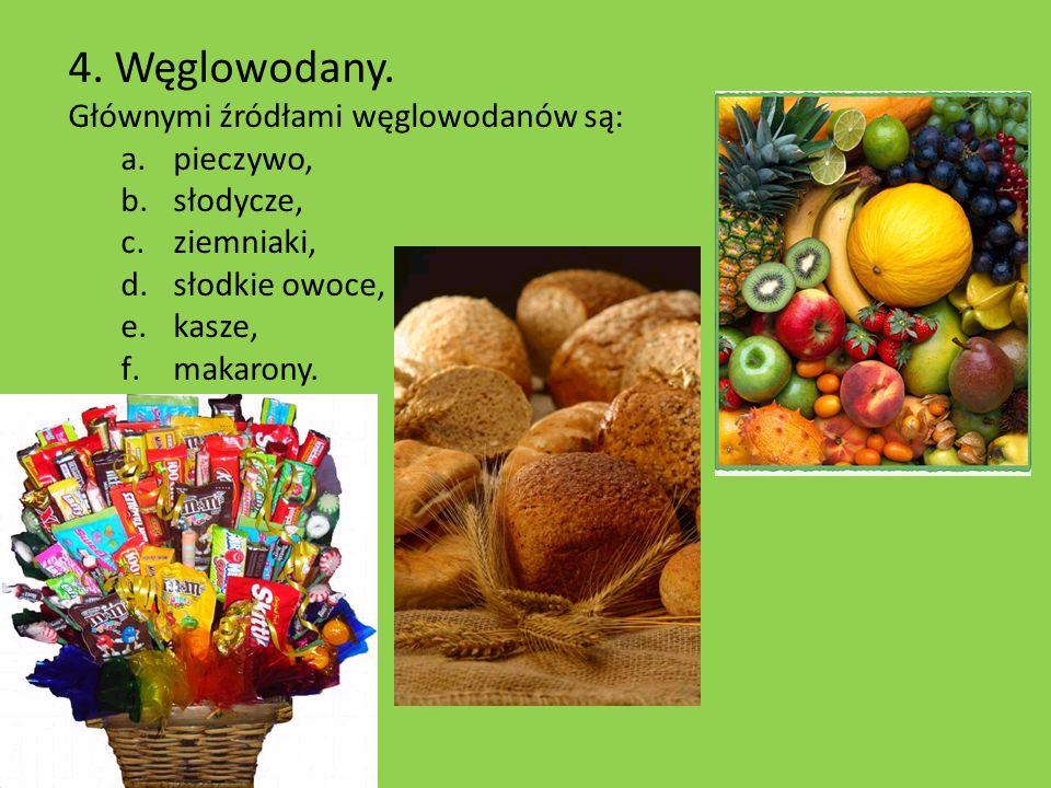 4. Węglowodany. Głównymi źródłami węglowodanów są: a.pieczywo, b.słodycze, c.ziemniaki, d.słodkie owoce, e.kasze, f.makarony.