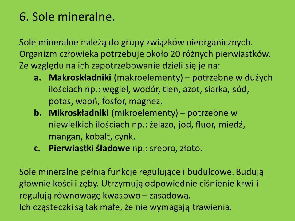 6. Sole mineralne. Sole mineralne należą do grupy związków nieorganicznych. Organizm człowieka potrzebuje około 20 różnych pierwiastków. Ze względu na