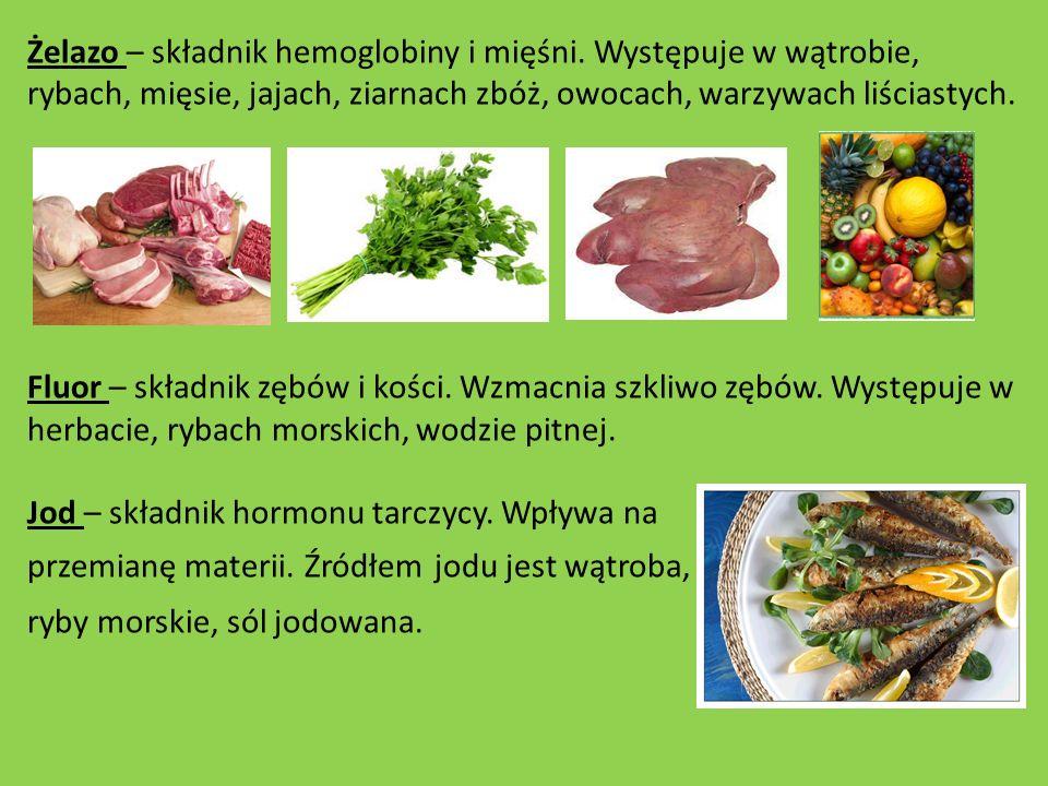 Żelazo – składnik hemoglobiny i mięśni. Występuje w wątrobie, rybach, mięsie, jajach, ziarnach zbóż, owocach, warzywach liściastych. Fluor – składnik