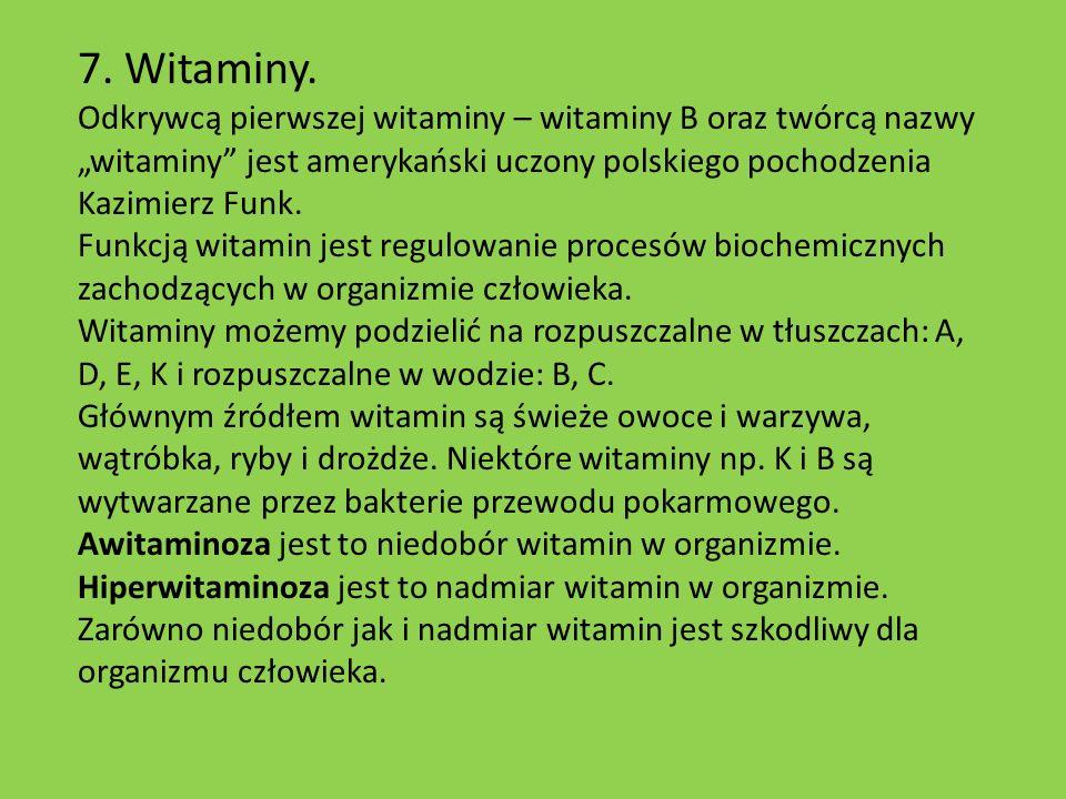7. Witaminy. Odkrywcą pierwszej witaminy – witaminy B oraz twórcą nazwy witaminy jest amerykański uczony polskiego pochodzenia Kazimierz Funk. Funkcją