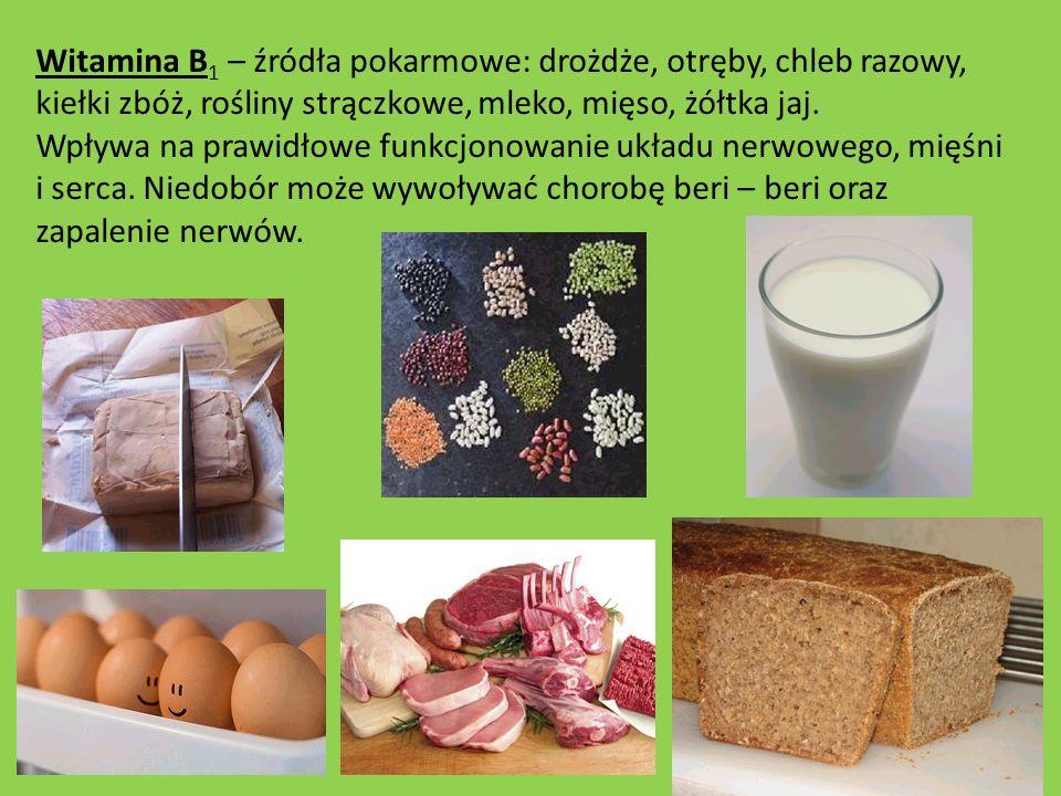 Witamina B 1 – źródła pokarmowe: drożdże, otręby, chleb razowy, kiełki zbóż, rośliny strączkowe, mleko, mięso, żółtka jaj. Wpływa na prawidłowe funkcj
