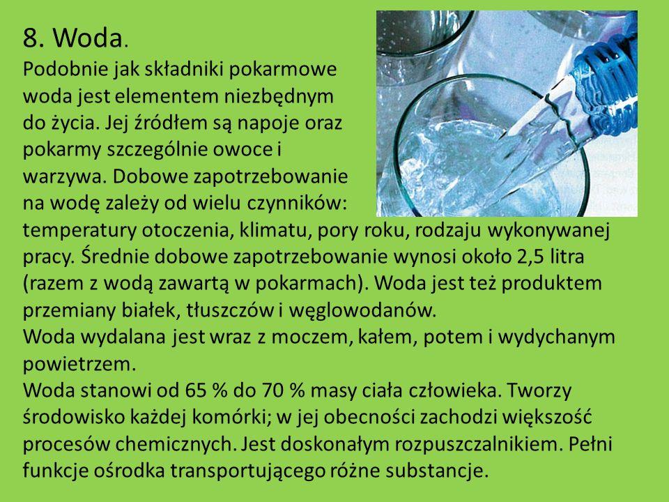 8. Woda. Podobnie jak składniki pokarmowe woda jest elementem niezbędnym do życia. Jej źródłem są napoje oraz pokarmy szczególnie owoce i warzywa. Dob