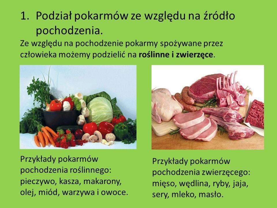 1.Podział pokarmów ze względu na źródło pochodzenia. Ze względu na pochodzenie pokarmy spożywane przez człowieka możemy podzielić na roślinne i zwierz