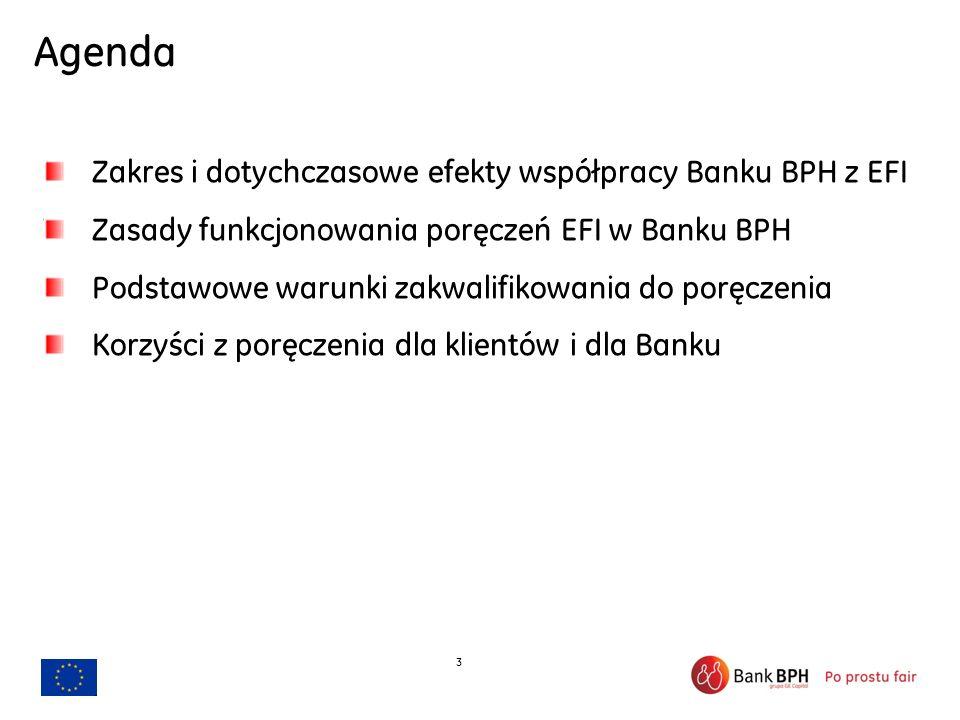 3 Agenda Zakres i dotychczasowe efekty współpracy Banku BPH z EFI Zasady funkcjonowania poręczeń EFI w Banku BPH Podstawowe warunki zakwalifikowania d