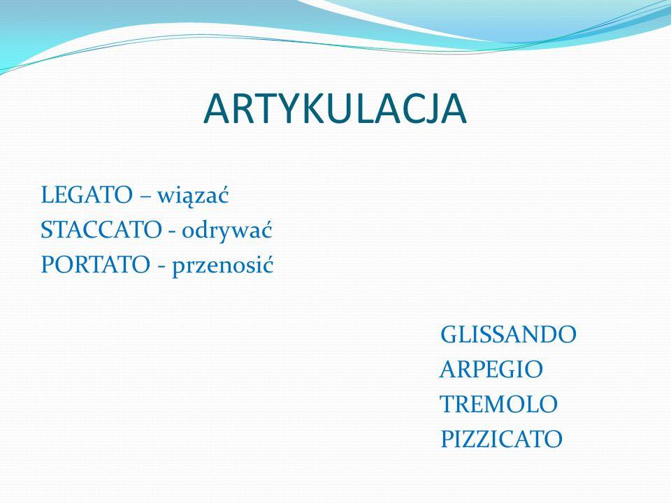ARTYKULACJA LEGATO – wiązać STACCATO - odrywać PORTATO - przenosić GLISSANDO ARPEGIO TREMOLO PIZZICATO