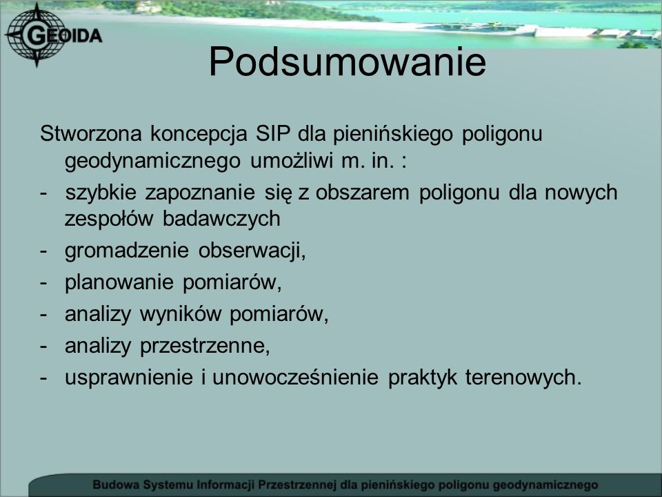 Stworzona koncepcja SIP dla pienińskiego poligonu geodynamicznego umożliwi m. in. : - szybkie zapoznanie się z obszarem poligonu dla nowych zespołów b