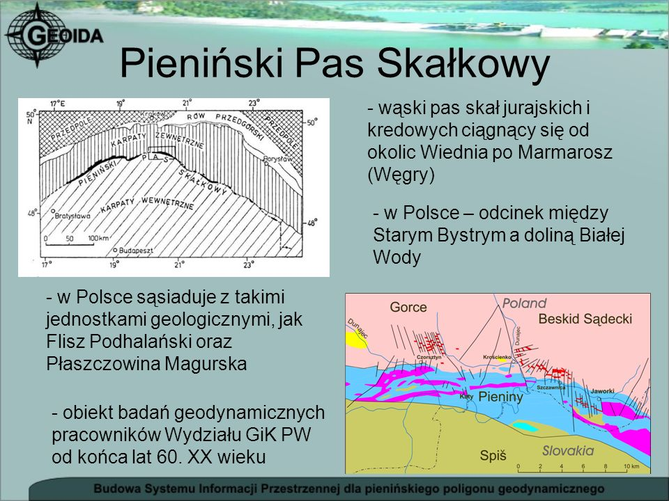Pieniński Pas Skałkowy - wąski pas skał jurajskich i kredowych ciągnący się od okolic Wiednia po Marmarosz (Węgry) - w Polsce – odcinek między Starym