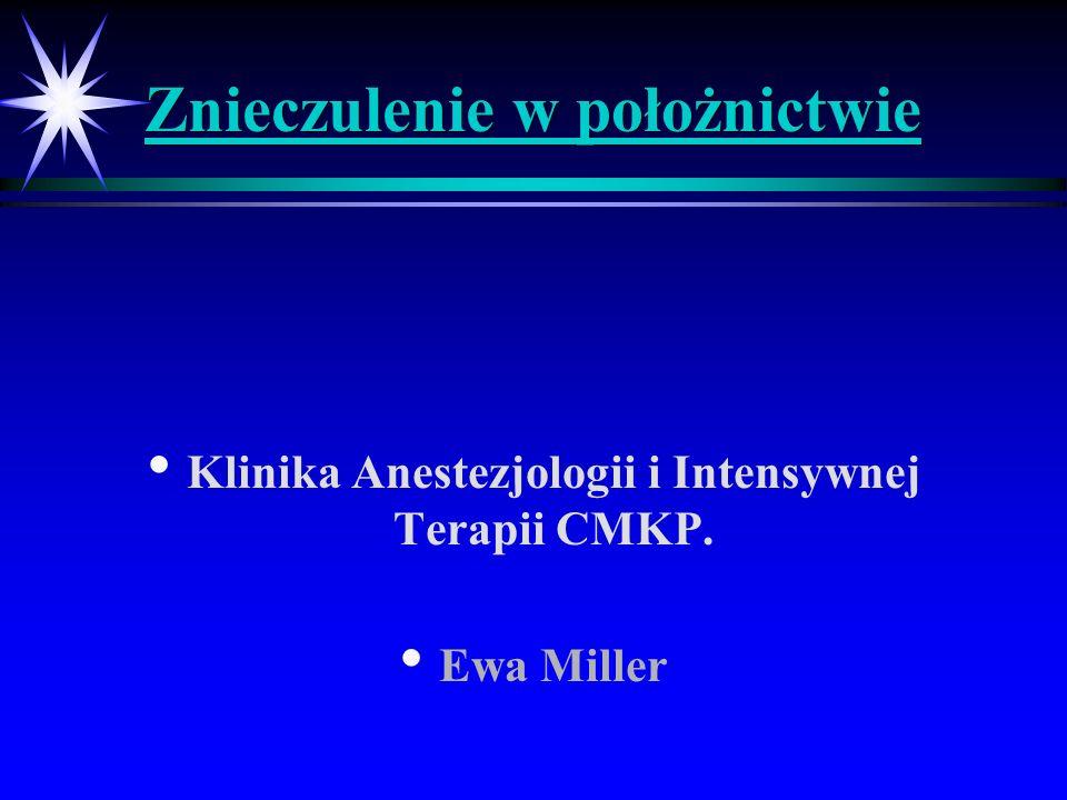 Znieczulenie w położnictwie Klinika Anestezjologii i Intensywnej Terapii CMKP. Ewa Miller