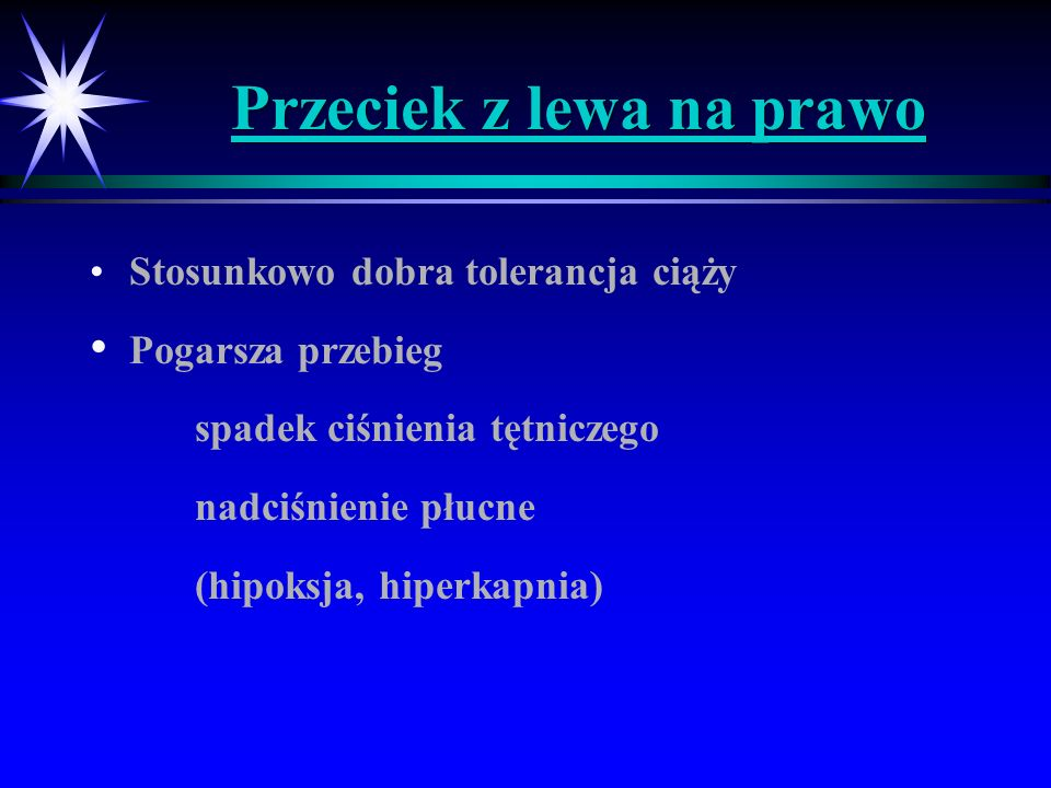 Przeciek z lewa na prawo Stosunkowo dobra tolerancja ciąży Pogarsza przebieg spadek ciśnienia tętniczego nadciśnienie płucne (hipoksja, hiperkapnia)