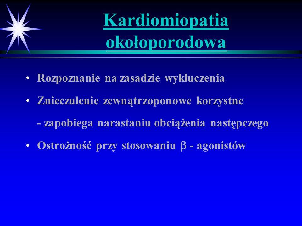Kardiomiopatia okołoporodowa Rozpoznanie na zasadzie wykluczenia Znieczulenie zewnątrzoponowe korzystne - zapobiega narastaniu obciążenia następczego