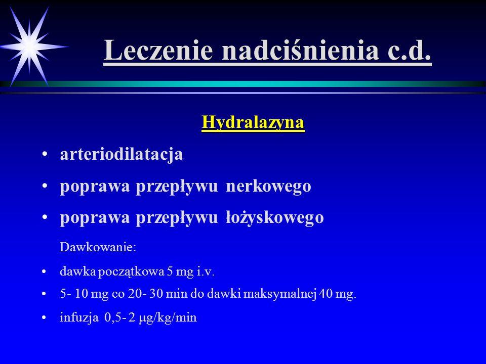 Leczenie nadciśnienia c.d. Hydralazyna arteriodilatacja poprawa przepływu nerkowego poprawa przepływu łożyskowego Dawkowanie: dawka początkowa 5 mg i.