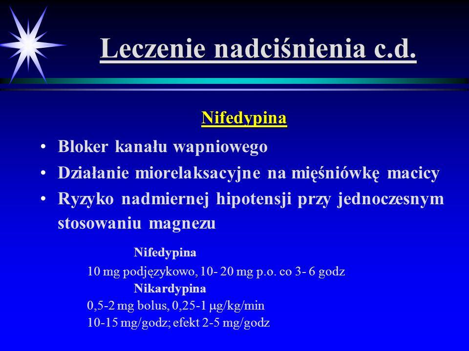 Leczenie nadciśnienia c.d. Nifedypina Bloker kanału wapniowego Działanie miorelaksacyjne na mięśniówkę macicy Ryzyko nadmiernej hipotensji przy jednoc