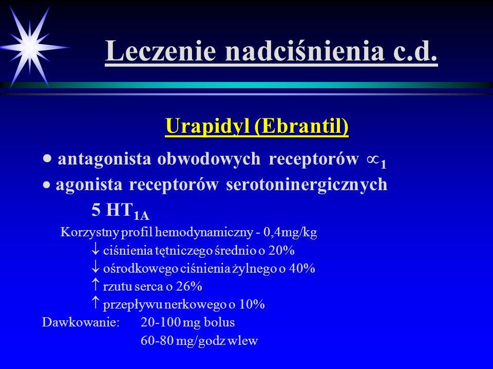 Leczenie nadciśnienia c.d. Urapidyl (Ebrantil) antagonista obwodowych receptorów 1 agonista receptorów serotoninergicznych 5 HT 1A Korzystny profil he