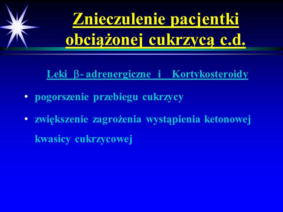 Znieczulenie pacjentki obciążonej cukrzycą c.d. Leki - adrenergiczne i Kortykosteroidy pogorszenie przebiegu cukrzycy zwiększenie zagrożenia wystąpien