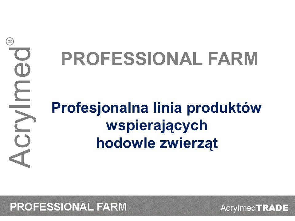 Acrylmed ® PROFESSIONAL FARM Profesjonalna linia produktów wspierających hodowle zwierząt