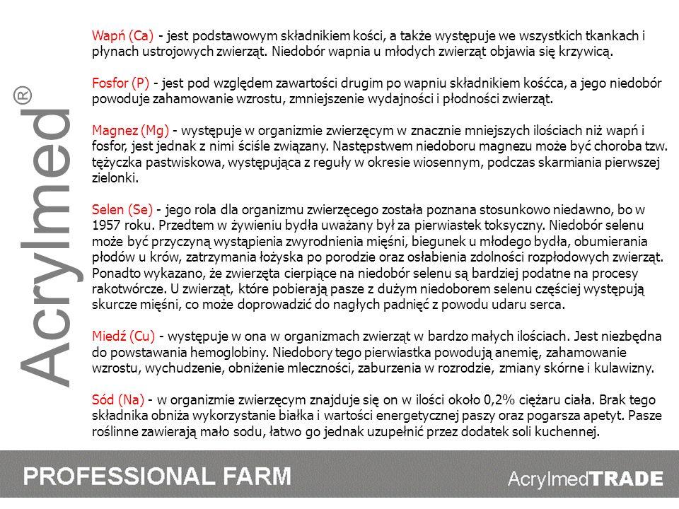 Acrylmed ® Wapń (Ca) - jest podstawowym składnikiem kości, a także występuje we wszystkich tkankach i płynach ustrojowych zwierząt. Niedobór wapnia u