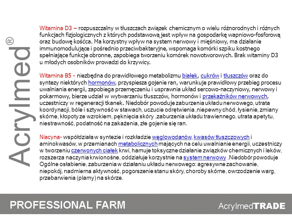 Acrylmed ® Witamina D3 – rozpuszczalny w tłuszczach związek chemicznym o wielu różnorodnych i różnych funkcjach fizjologicznych z których podstawową j