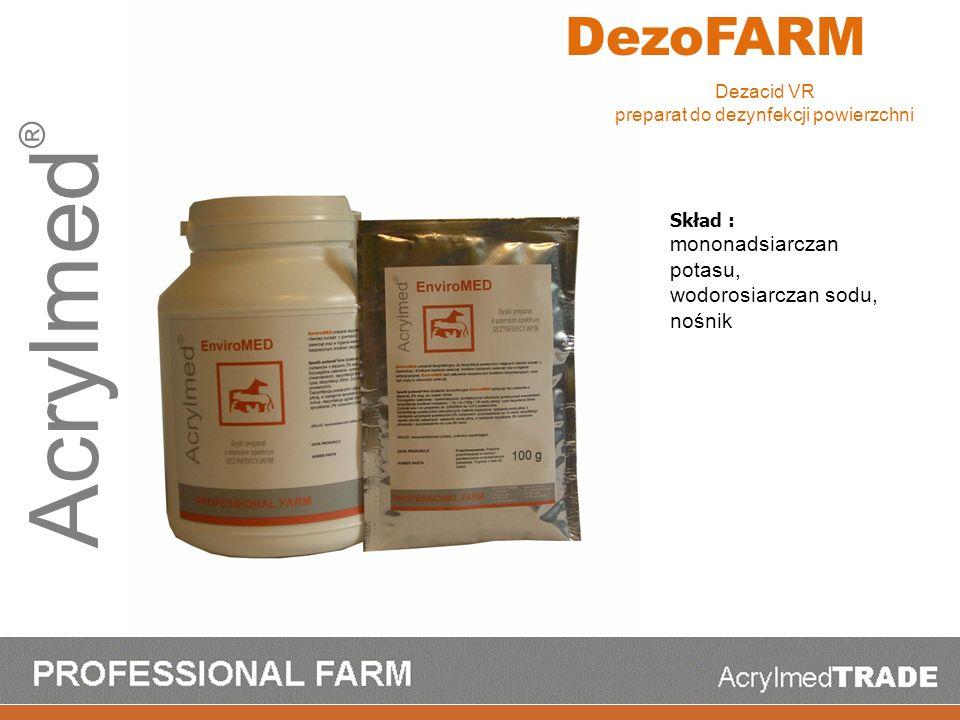 Acrylmed ® DezoFARM Skład : mononadsiarczan potasu, wodorosiarczan sodu, nośnik Dezacid VR preparat do dezynfekcji powierzchni
