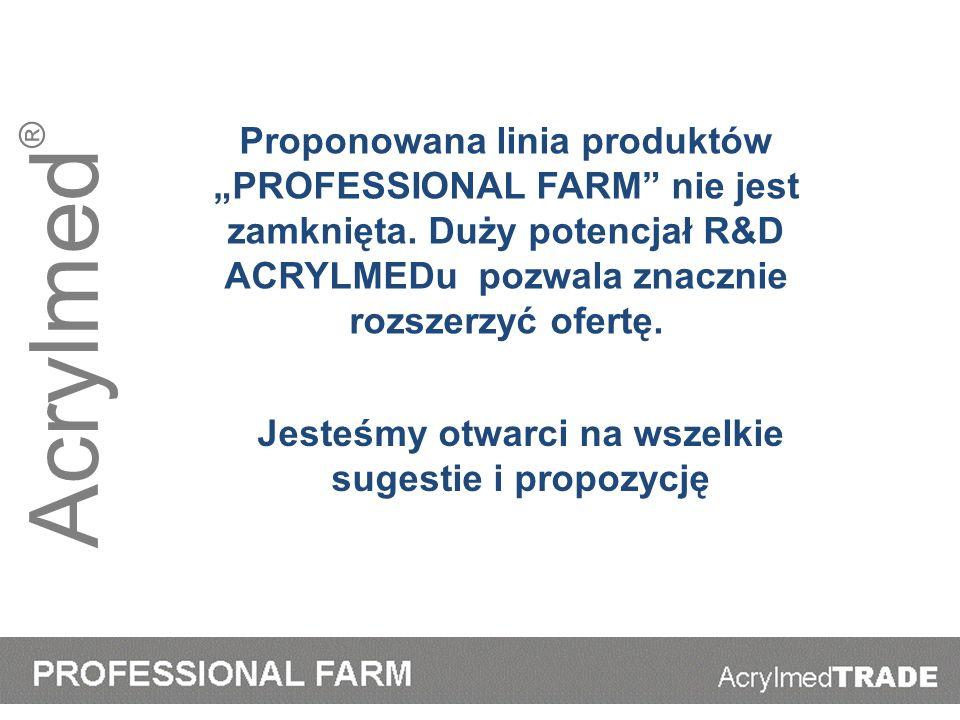 Acrylmed ® Proponowana linia produktów PROFESSIONAL FARM nie jest zamknięta. Duży potencjał R&D ACRYLMEDu pozwala znacznie rozszerzyć ofertę. Jesteśmy
