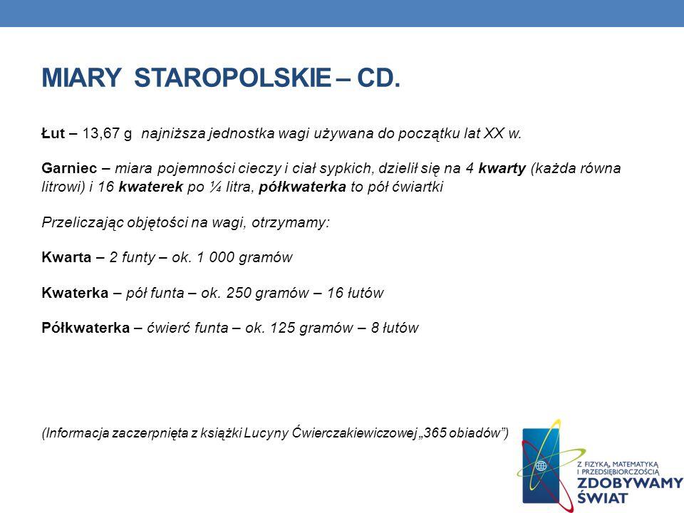 MIARY STAROPOLSKIE – CD. Łut – 13,67 g najniższa jednostka wagi używana do początku lat XX w. Garniec – miara pojemności cieczy i ciał sypkich, dzieli