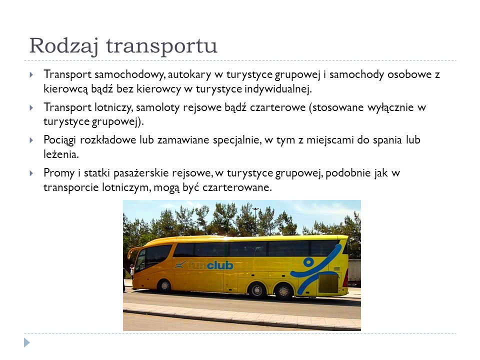 Rodzaj transportu Transport samochodowy, autokary w turystyce grupowej i samochody osobowe z kierowcą bądź bez kierowcy w turystyce indywidualnej. Tra