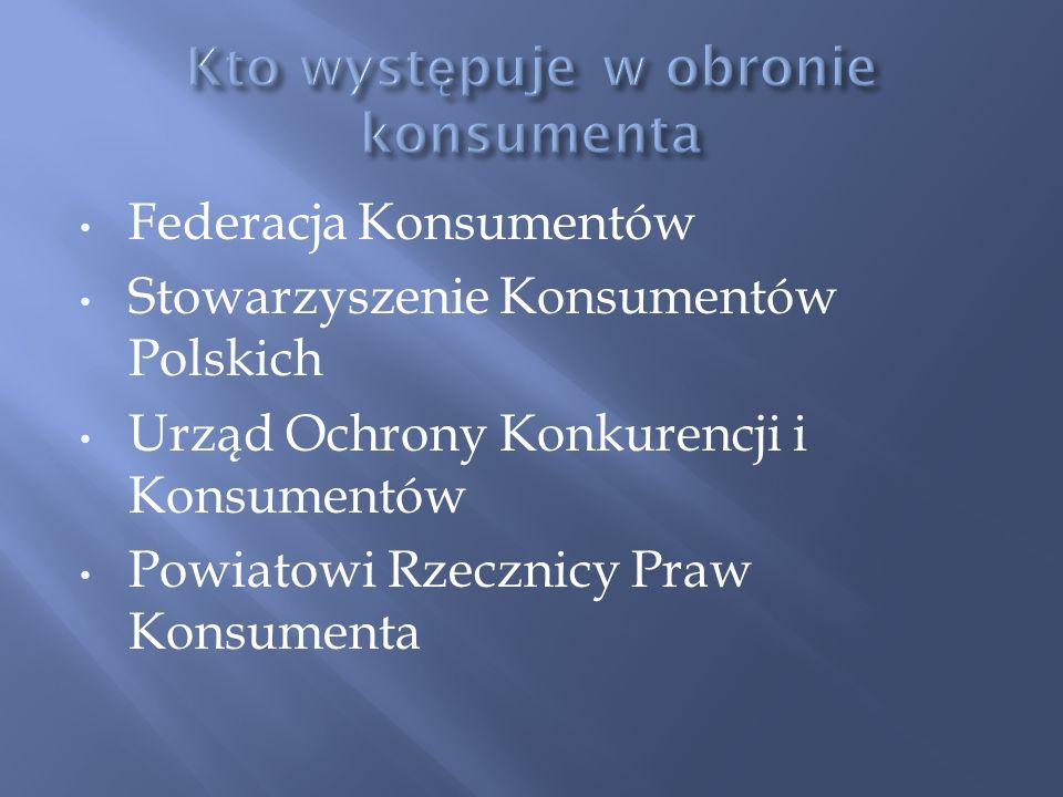 Federacja Konsumentów Stowarzyszenie Konsumentów Polskich Urząd Ochrony Konkurencji i Konsumentów Powiatowi Rzecznicy Praw Konsumenta