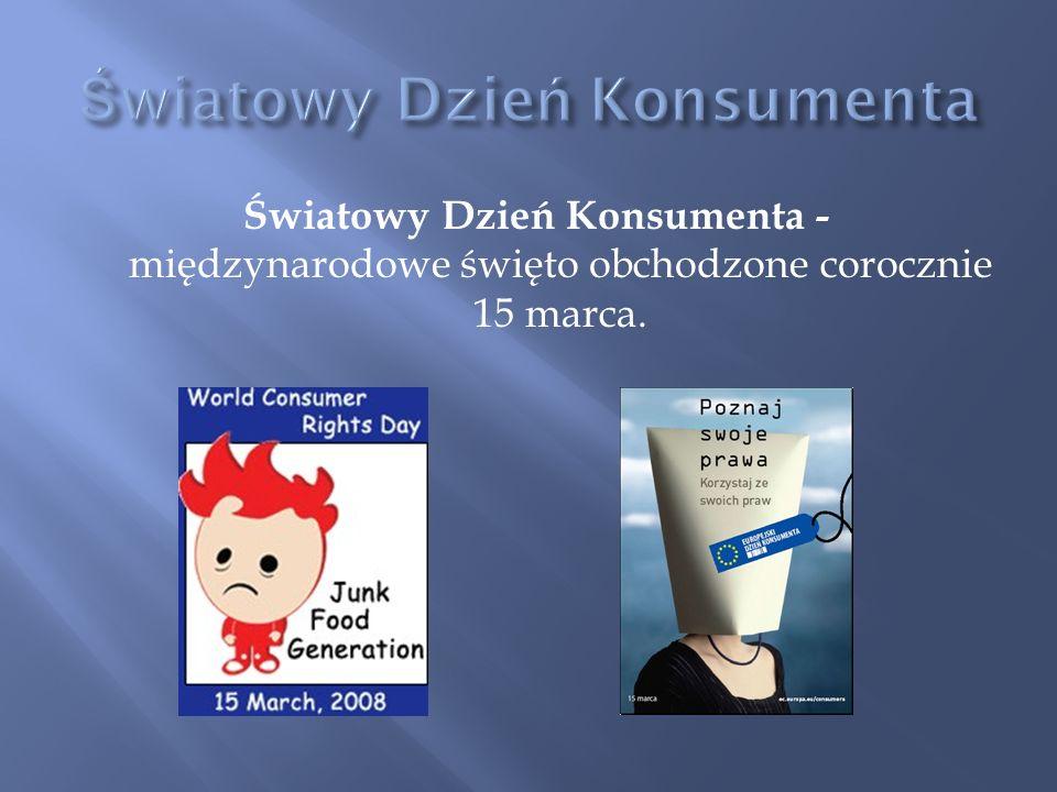 Światowy Dzień Konsumenta - międzynarodowe święto obchodzone corocznie 15 marca.