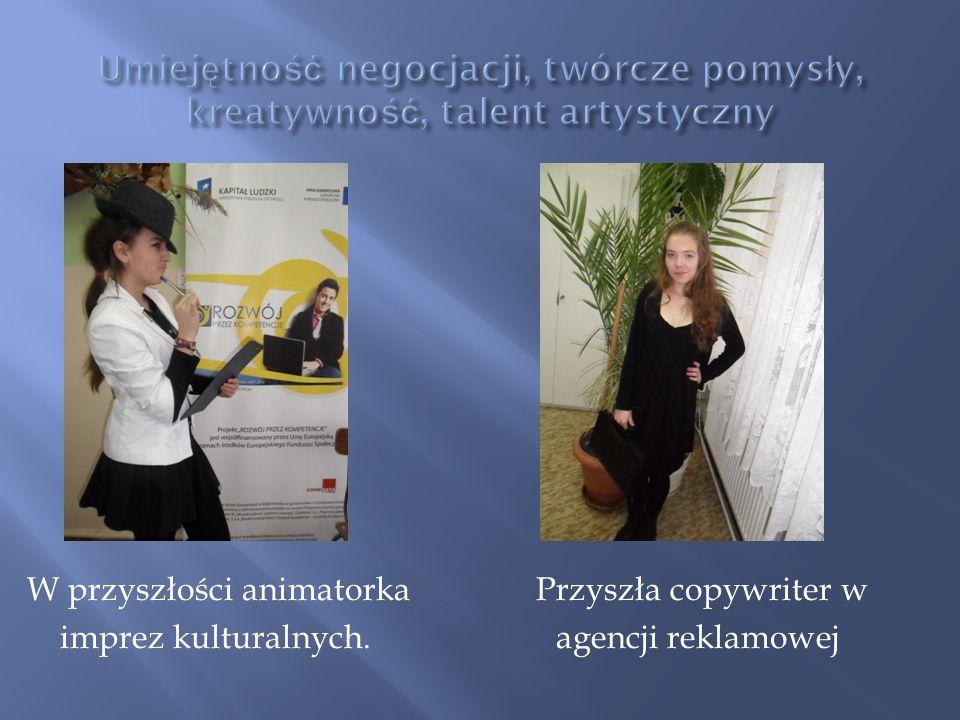 W przyszłości animatorka Przyszła copywriter w imprez kulturalnych. agencji reklamowej