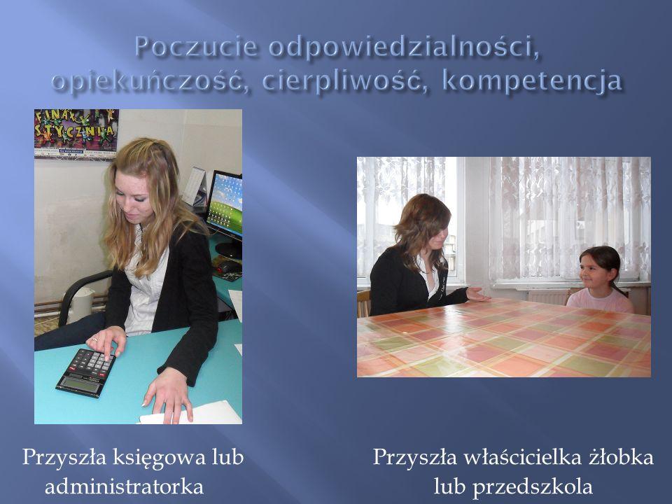 Przyszła księgowa lub Przyszła właścicielka żłobka administratorka lub przedszkola