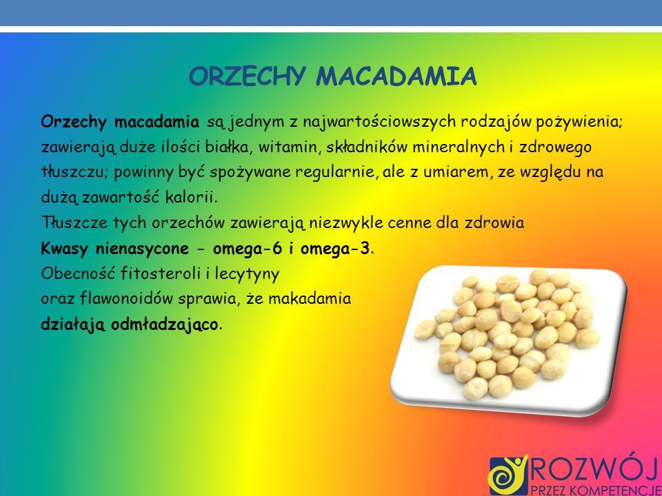 ORZECHY MACADAMIA Orzechy macadamia są jednym z najwartościowszych rodzajów pożywienia; zawierają duże ilości białka, witamin, składników mineralnych