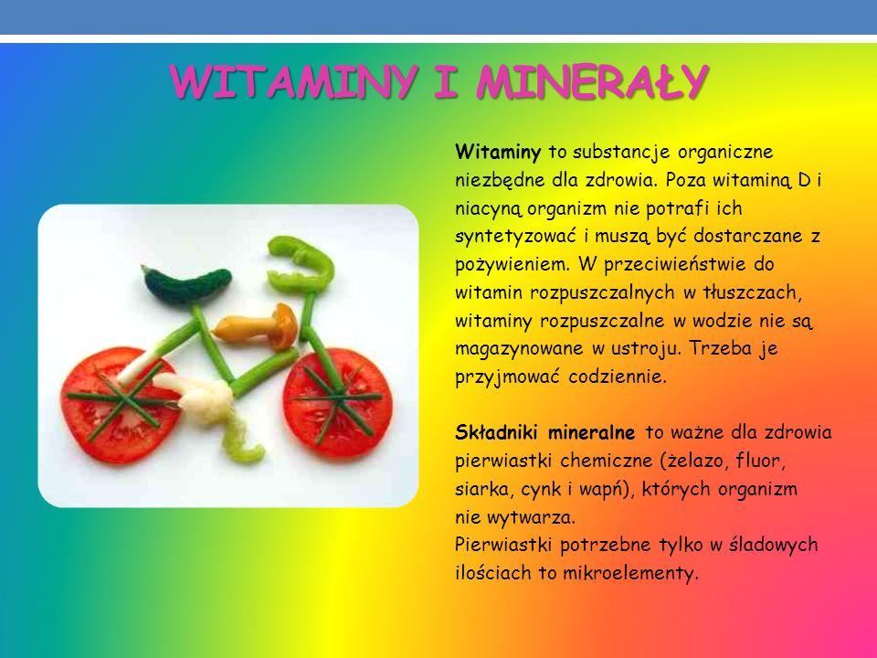WITAMINY I MINERAŁY Witaminy to substancje organiczne niezbędne dla zdrowia. Poza witaminą D i niacyną organizm nie potrafi ich syntetyzować i muszą b