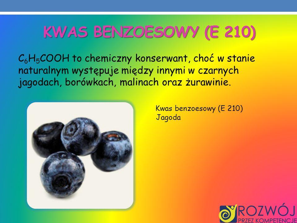 KWAS BENZOESOWY (E 210) C 6 H 5 COOH to chemiczny konserwant, choć w stanie naturalnym występuje między innymi w czarnych jagodach, borówkach, malinac