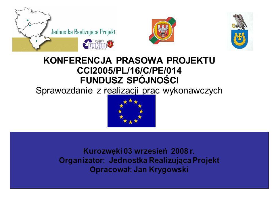 KONFERENCJA PRASOWA PROJEKTU CCI2005/PL/16/C/PE/014 FUNDUSZ SPÓJNOŚCI Sprawozdanie z realizacji prac wykonawczych Kurozwęki 03 wrzesień 2008 r.