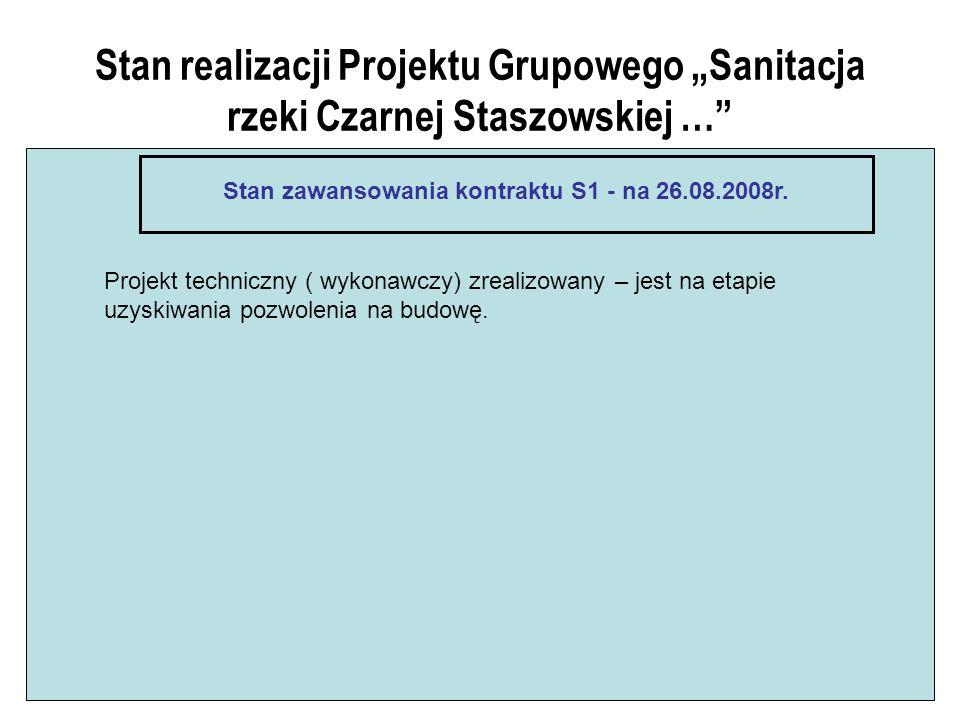 Stan realizacji Projektu Grupowego Sanitacja rzeki Czarnej Staszowskiej … Stan zawansowania kontraktu S1 - na 26.08.2008r. Projekt techniczny ( wykona