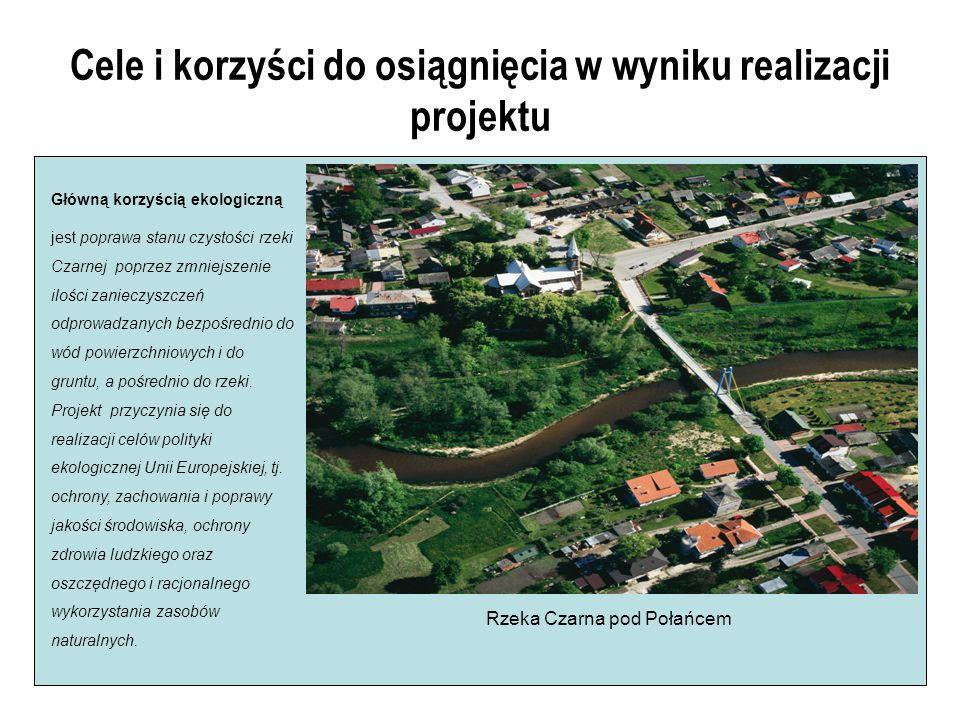 Cele i korzyści do osiągnięcia w wyniku realizacji projektu Główną korzyścią ekologiczną jest poprawa stanu czystości rzeki Czarnej poprzez zmniejszenie ilości zanieczyszczeń odprowadzanych bezpośrednio do wód powierzchniowych i do gruntu, a pośrednio do rzeki.