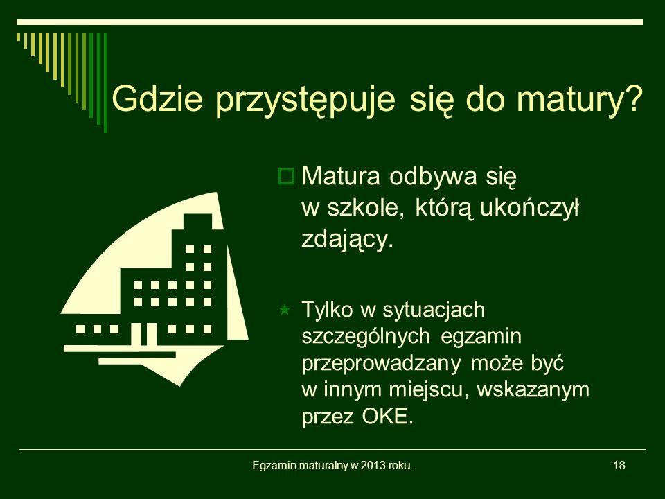 Egzamin maturalny w 2013 roku.18 Gdzie przystępuje się do matury.