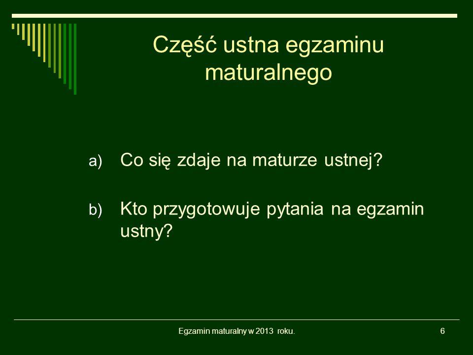 Egzamin maturalny w 2013 roku.7 Część ustna a) Co się zdaje na maturze ustnej.