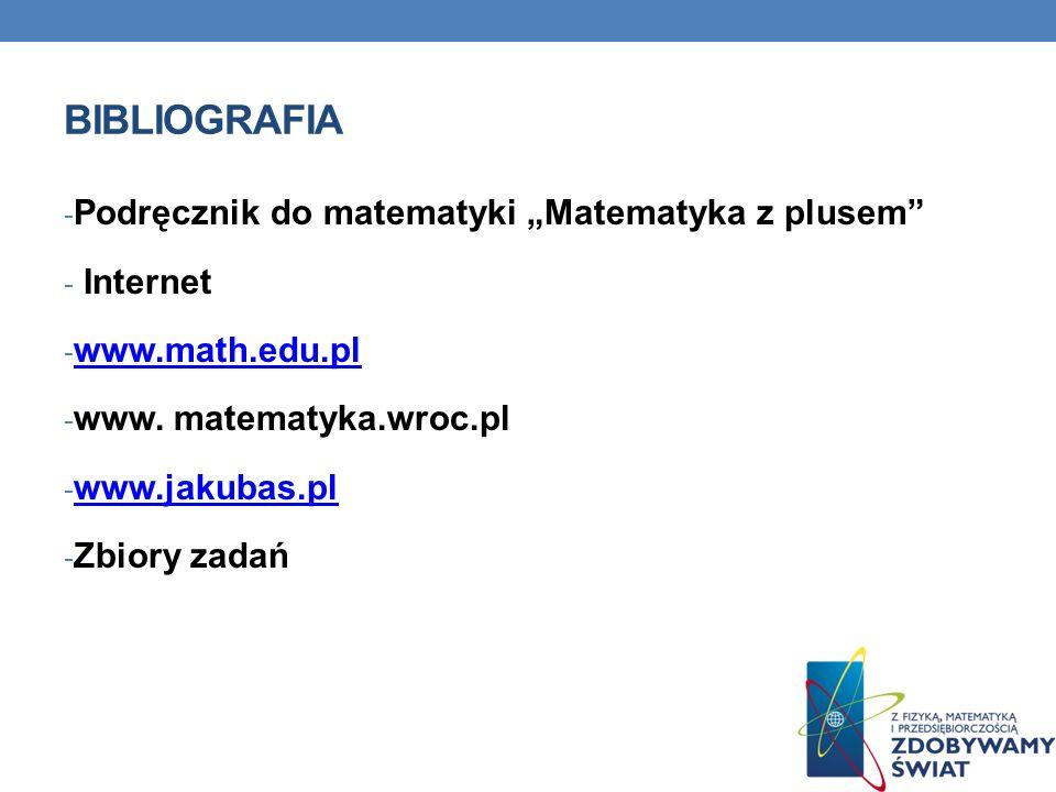 BIBLIOGRAFIA - Podręcznik do matematyki Matematyka z plusem - Internet - www.math.edu.pl www.math.edu.pl - www.