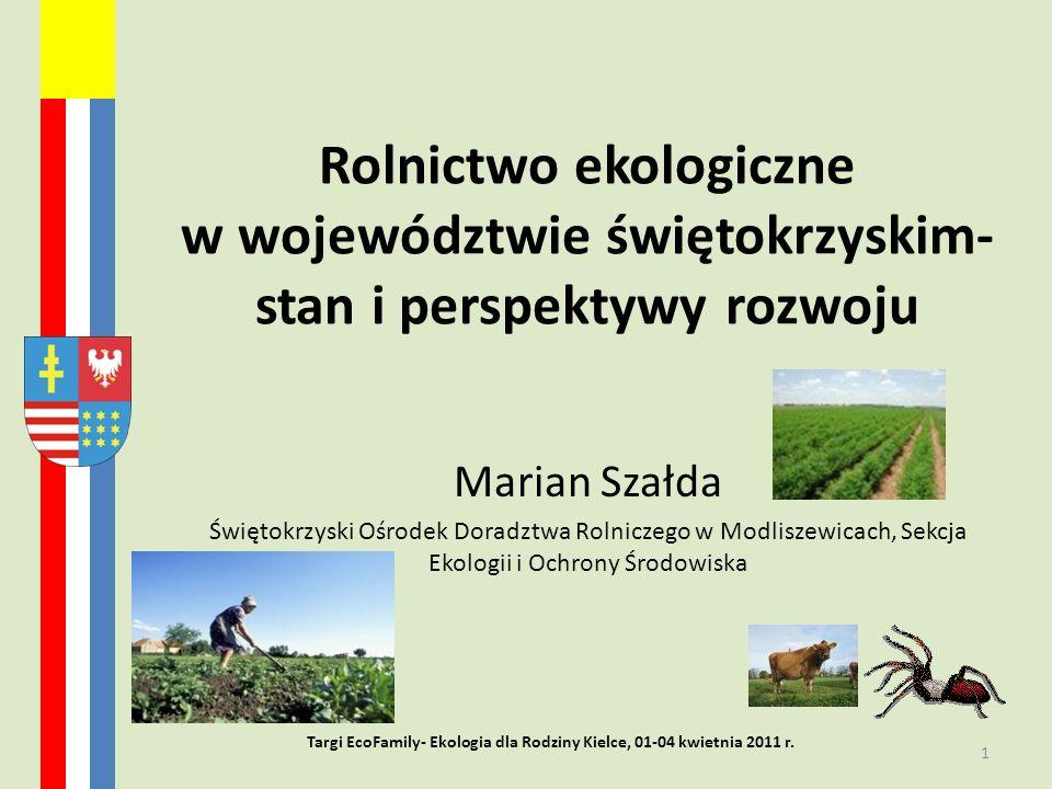 Rolnictwo ekologiczne w województwie świętokrzyskim- stan i perspektywy rozwoju Marian Szałda Świętokrzyski Ośrodek Doradztwa Rolniczego w Modliszewic