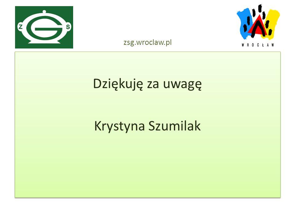 Dziękuję za uwagę Krystyna Szumilak Dziękuję za uwagę Krystyna Szumilak zsg.wroclaw.pl