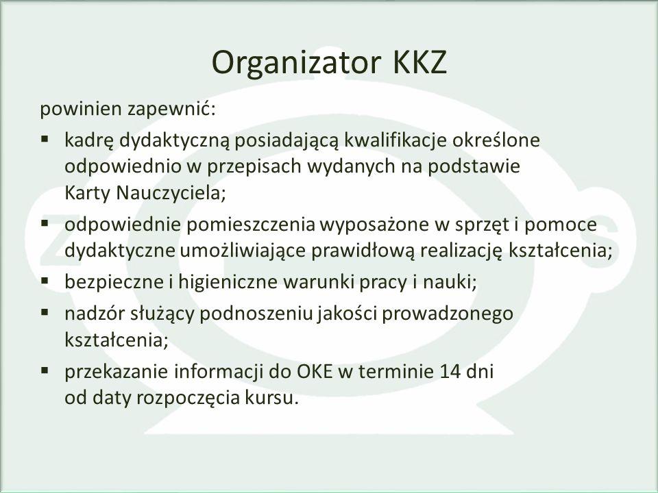 Organizator KKZ powinien zapewnić: kadrę dydaktyczną posiadającą kwalifikacje określone odpowiednio w przepisach wydanych na podstawie Karty Nauczycie