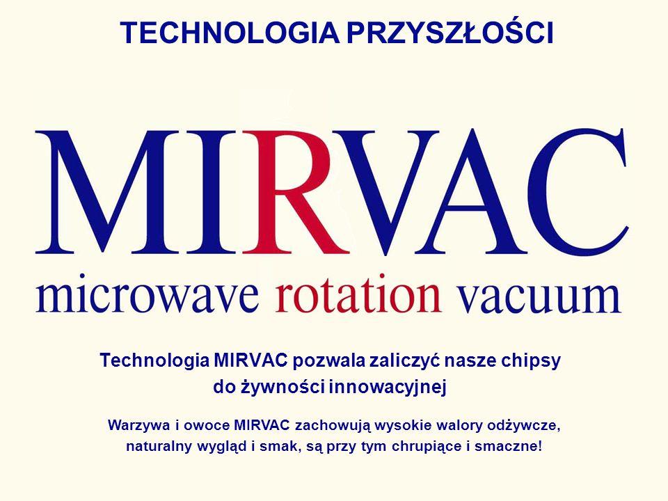 TECHNOLOGIA PRZYSZŁOŚCI Technologia MIRVAC pozwala zaliczyć nasze chipsy do żywności innowacyjnej Warzywa i owoce MIRVAC zachowują wysokie walory odży