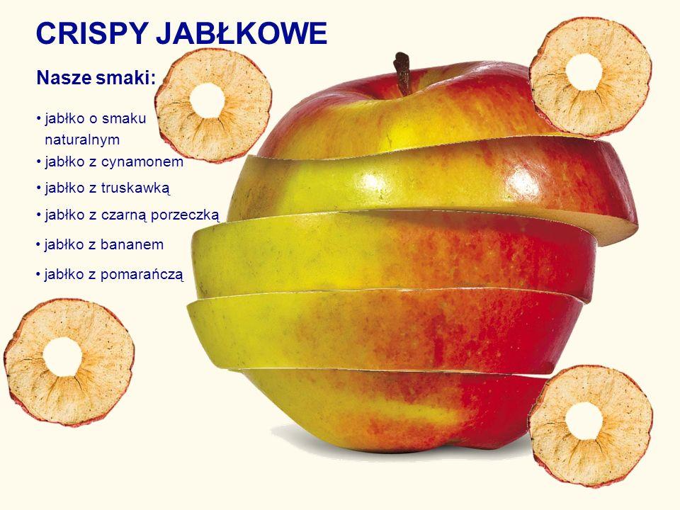 CRISPY JABŁKOWE Nasze smaki: jabłko o smaku naturalnym jabłko z cynamonem jabłko z truskawką jabłko z czarną porzeczką jabłko z bananem jabłko z pomar