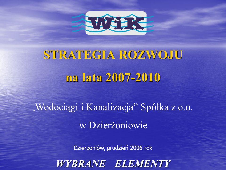 STRATEGIA ROZWOJU na lata 2007-2010 Wodociągi i Kanalizacja Spółka z o.o. w Dzierżoniowie Dzierżoniów, grudzień 2006 rok WYBRANE ELEMENTY