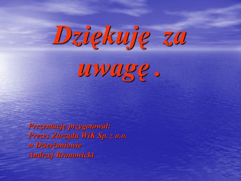 Dziękuję za uwagę. Prezentację przygotował: Prezes Zarządu WiK Sp. z o.o. w Dzierżoniowie Andrzej Bronowicki