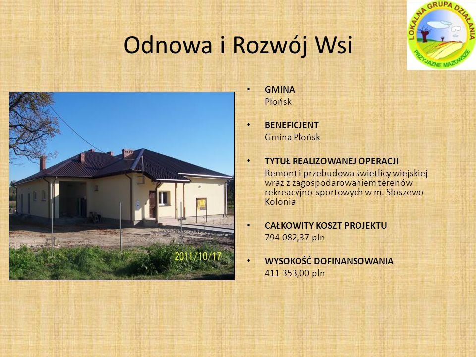 Odnowa i Rozwój Wsi GMINA Płońsk BENEFICJENT Gmina Płońsk TYTUŁ REALIZOWANEJ OPERACJI Remont i przebudowa świetlicy wiejskiej wraz z zagospodarowaniem terenów rekreacyjno-sportowych w m.