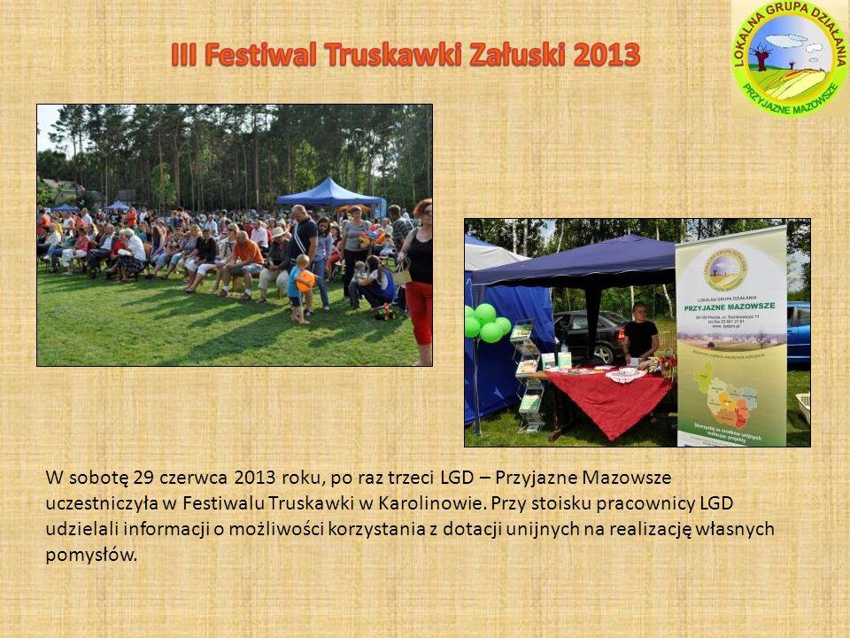 W sobotę 29 czerwca 2013 roku, po raz trzeci LGD – Przyjazne Mazowsze uczestniczyła w Festiwalu Truskawki w Karolinowie.