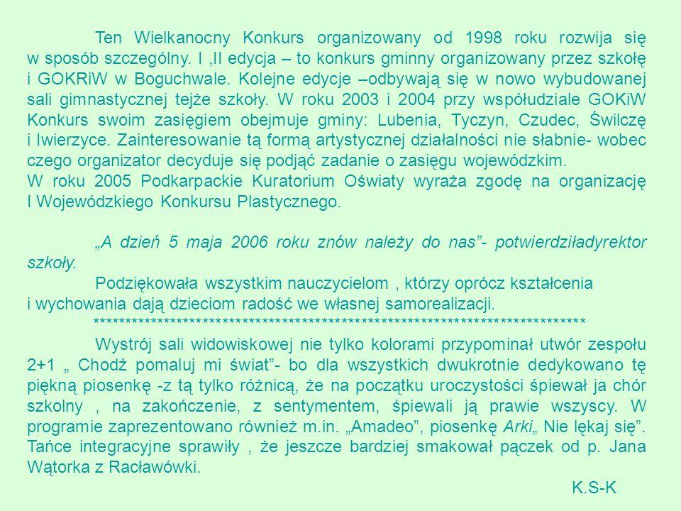 Ten Wielkanocny Konkurs organizowany od 1998 roku rozwija się w sposób szczególny. I,II edycja – to konkurs gminny organizowany przez szkołę i GOKRiW